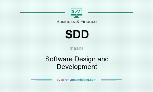 What does SDD mean? It stands for Software Design and Development