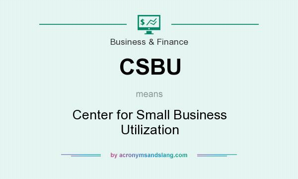 What does CSBU mean? It stands for Center for Small Business Utilization