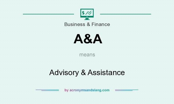 What does A&A mean? It stands for Advisory & Assistance