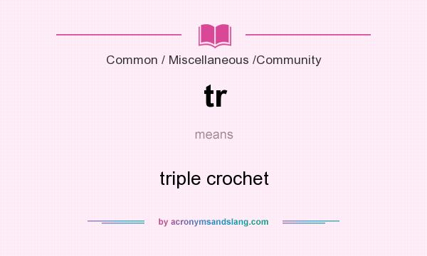 What does tr mean? It stands for triple crochet