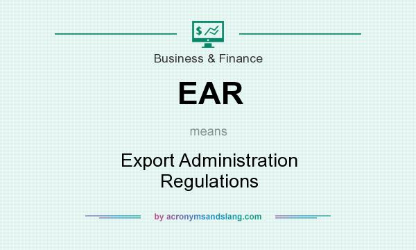 What does EAR mean? It stands for Export Administration Regulations
