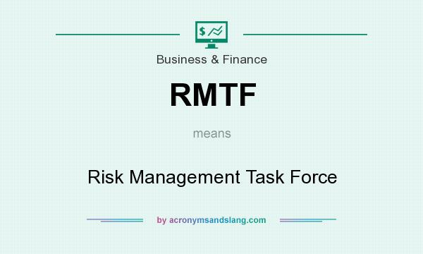 What does RMTF mean? It stands for Risk Management Task Force