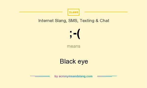 What does ;-( mean? It stands for Black eye