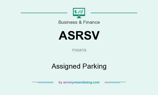 What does ASRSV mean? It stands for Assigned Parking