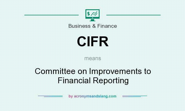 What does CIFR mean? It stands for Committee on Improvements to Financial Reporting