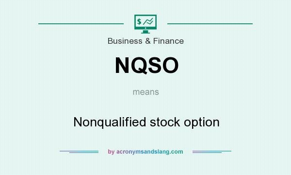What does NQSO mean? It stands for Nonqualified stock option