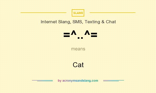 What does =^..^= mean? It stands for Cat
