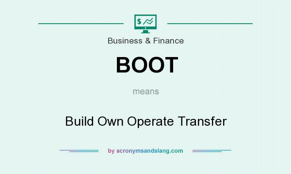 What does BOOT mean? It stands for Build Own Operate Transfer