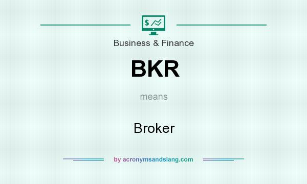 What does BKR mean? It stands for Broker