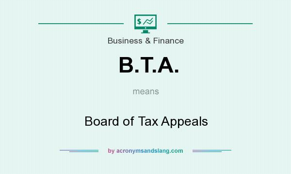 What does B.T.A. mean? It stands for Board of Tax Appeals