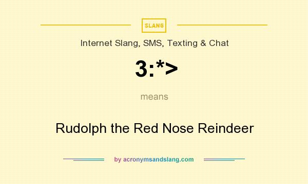 What does 3:*> mean? It stands for Rudolph the Red Nose Reindeer