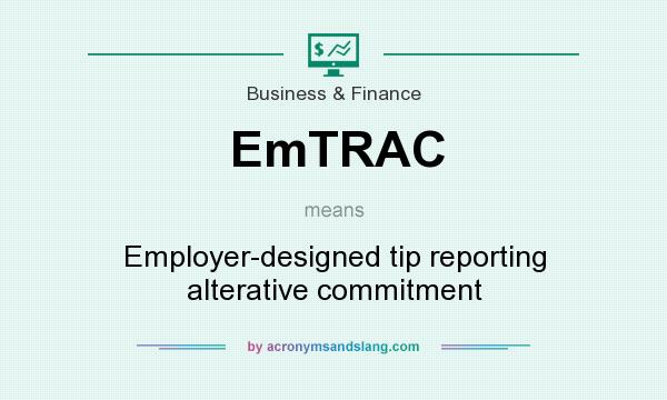 What does EmTRAC mean? It stands for Employer-designed tip reporting alterative commitment