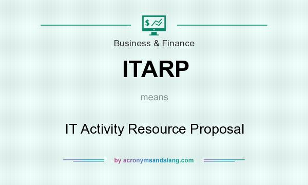 What does ITARP mean? It stands for IT Activity Resource Proposal