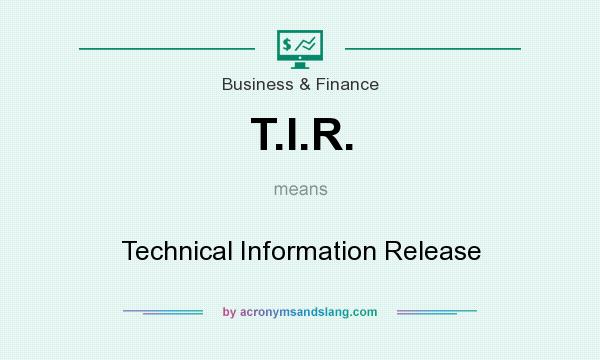 What does T.I.R. mean? It stands for Technical Information Release