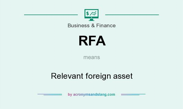 What does RFA mean? It stands for Relevant foreign asset