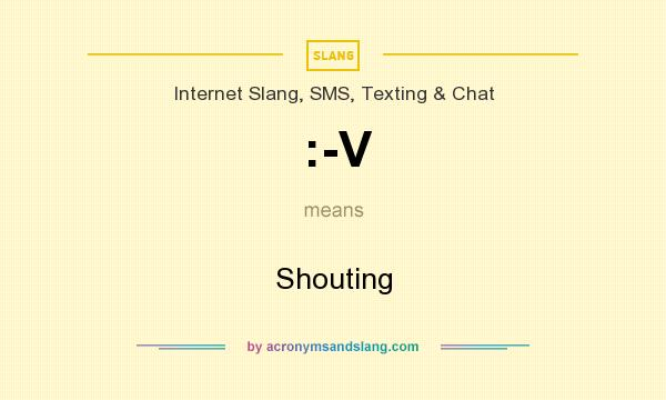 What does :-V mean? It stands for Shouting
