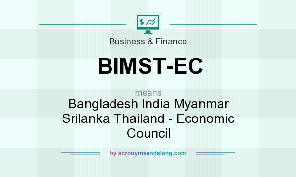 What does BIMST-EC mean? It stands for Bangladesh India Myanmar Srilanka Thailand - Economic Council