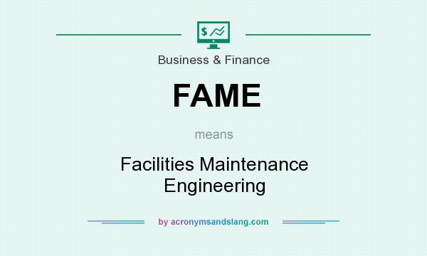 What does FAME mean? It stands for Facilities Maintenance Engineering