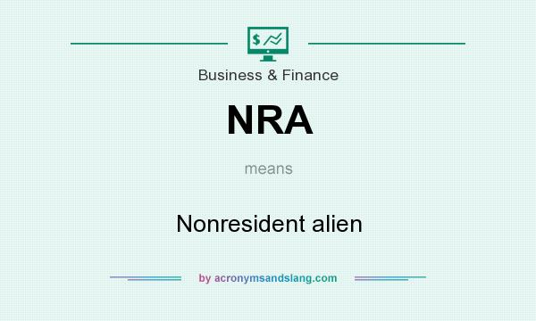 What does NRA mean? It stands for Nonresident alien