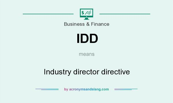 What does IDD mean? It stands for Industry director directive