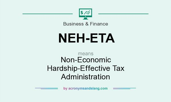 What does NEH-ETA mean? It stands for Non-Economic Hardship-Effective Tax Administration