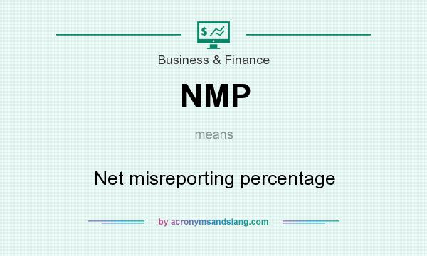 What does NMP mean? It stands for Net misreporting percentage