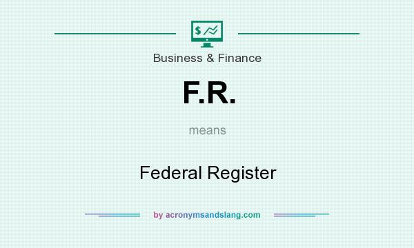 What does F.R. mean? It stands for Federal Register