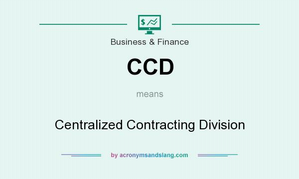 What does CCD mean? It stands for Centralized Contracting Division
