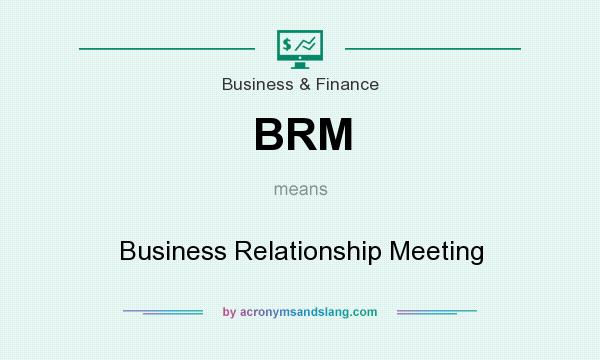 What does BRM mean? It stands for Business Relationship Meeting