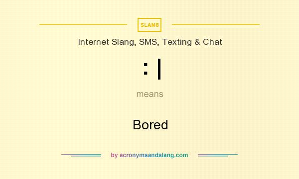 What does : | mean? It stands for Bored