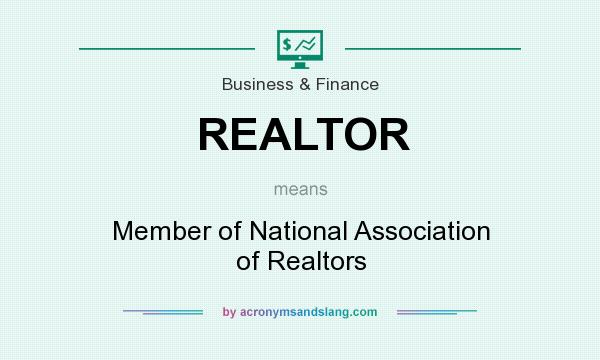 What does REALTOR mean? It stands for Member of National Association of Realtors
