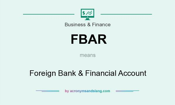 What does FBAR mean? It stands for Foreign Bank & Financial Account