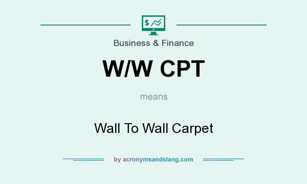 What does W/W CPT mean? It stands for Wall To Wall Carpet