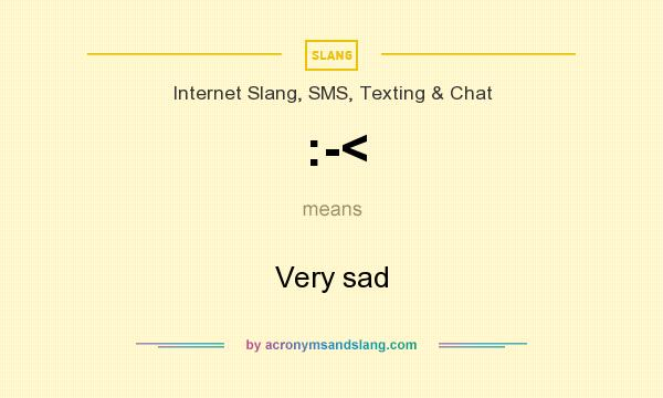 What does :-< mean? It stands for Very sad
