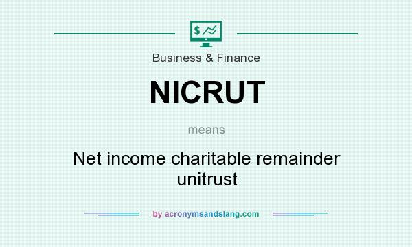 What does NICRUT mean? It stands for Net income charitable remainder unitrust