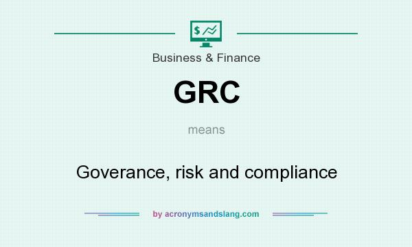 What does GRC mean? It stands for Goverance, risk and compliance