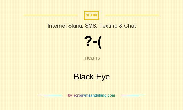 What does ?-( mean? It stands for Black Eye