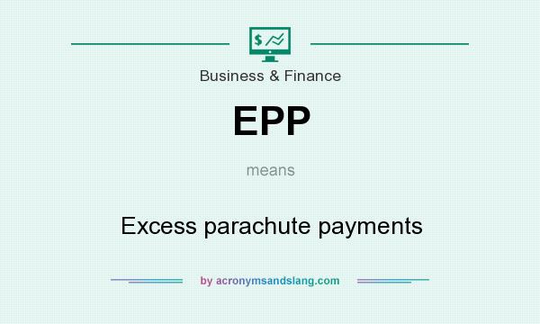 What does EPP mean? It stands for Excess parachute payments
