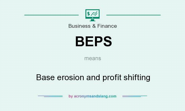 What does BEPS mean? It stands for Base erosion and profit shifting