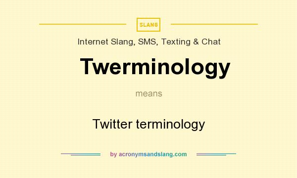 What does Twerminology mean? It stands for Twitter terminology