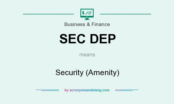 What does SEC DEP mean? It stands for Security (Amenity)