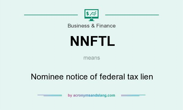 What does NNFTL mean? It stands for Nominee notice of federal tax lien