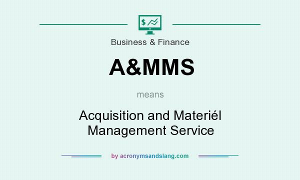 What does A&MMS mean? It stands for Acquisition and Materiél Management Service
