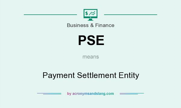 What does PSE mean? It stands for Payment Settlement Entity