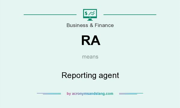 What does RA mean? It stands for Reporting agent