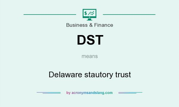 What does DST mean? It stands for Delaware stautory trust