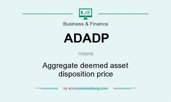 What does ADADP mean? It stands for Aggregate deemed asset disposition price
