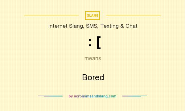 What does : [ mean? It stands for Bored