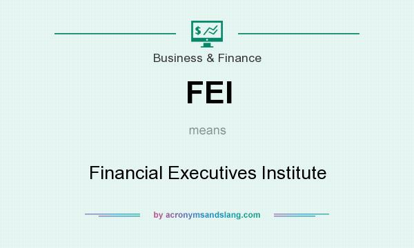 What does FEI mean? It stands for Financial Executives Institute