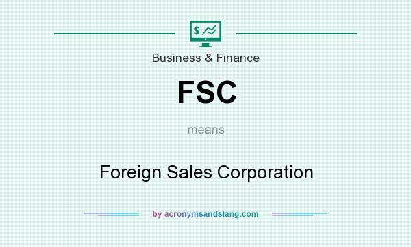 What does FSC mean? It stands for Foreign Sales Corporation